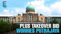 EVENING 5: Plus takeover bid worries Putrajaya