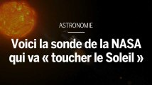 Voici la sonde de la NASA qui va «toucher le Soleil»