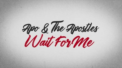 Apo & The Apostles - Wait For Me