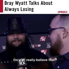 Bray Wyatt Talks About Always Losing
