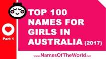 Top 100 baby girl names in Australia 2017 Part 1 - the best baby names - www.namesoftheworld.net