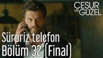 Cesur ve Güzel 32. Bölüm (Final) - Sürpriz Telefon