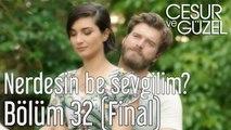 Cesur ve Güzel 32. Bölüm (Final) - Nerdesin Be Sevgilim?