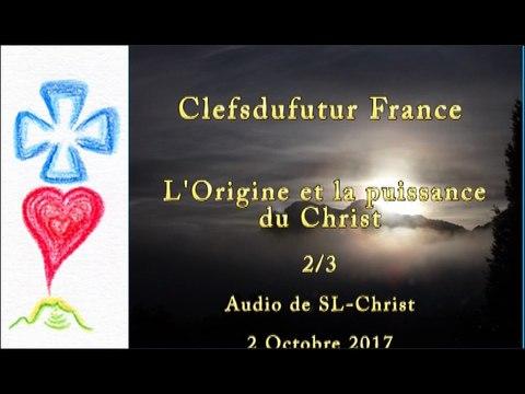 L'Origine et la puissance du Christ 2/3 - audio de SL-Christ - 2/10/2017