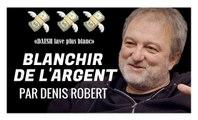 """""""Le blanchiment d'argent à milliards, c'est facile"""".Expliqué par Denis ROBERT."""
