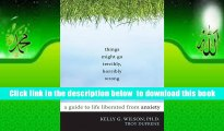 PDF  Things Might Go Terribly, Horribly Wrong: A Guide to Life Liberated from Anxiety(Deckle Edge)