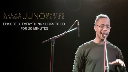 Episode 3: Everything Sucks To Do For 20 Minutes | Allan Slaight JUNO Master Class Season Two