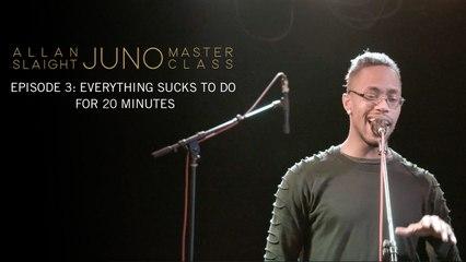 Episode 3: Everything Sucks To Do For 20 Minutes | Allan Slaight JUNO Master Class Season Two