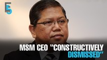 """EVENING 5: MSM CEO """"constructively dismissed"""""""