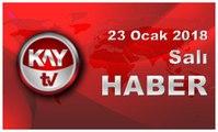 23 Ocak 2018 Kay Tv Haber