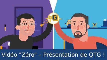 """Présentation de QTG ! – Vidéo """"Zéro"""""""