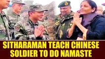 Defence Minister Nirmala Sitharaman teach 'Namaste'to Chinese soldier, Watch | Oneindia News