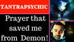 Prayer that saved me from a Demon! And from Big Troubles Many times! DEMON ATTACKED ME IN MY SLEEP!