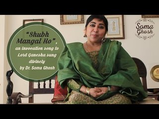 """""""Shubh Mangal Ho"""", an invocation song to Lord Ganesha sung divinely by Dr. Soma Ghosh"""