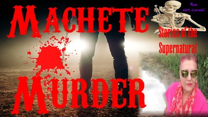Machete Murder | Burial in a Shallow Grave | Stories of the Supernatural