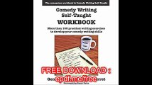 Comedy Writing Self-Taught Workbook More than 100 Practical Writing Exercises to Develop Your Comedy Writing Skills