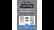 Service Productivity Management Improving Service Performance using Data Envelopment Analysis (DEA)