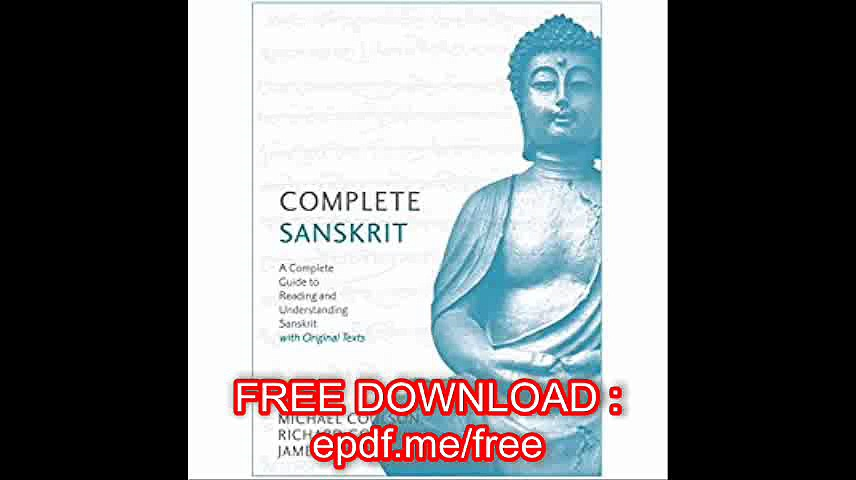 Complete Sanskrit A Comprehensive Guide to Reading and Understanding Sanskrit, with Original Texts