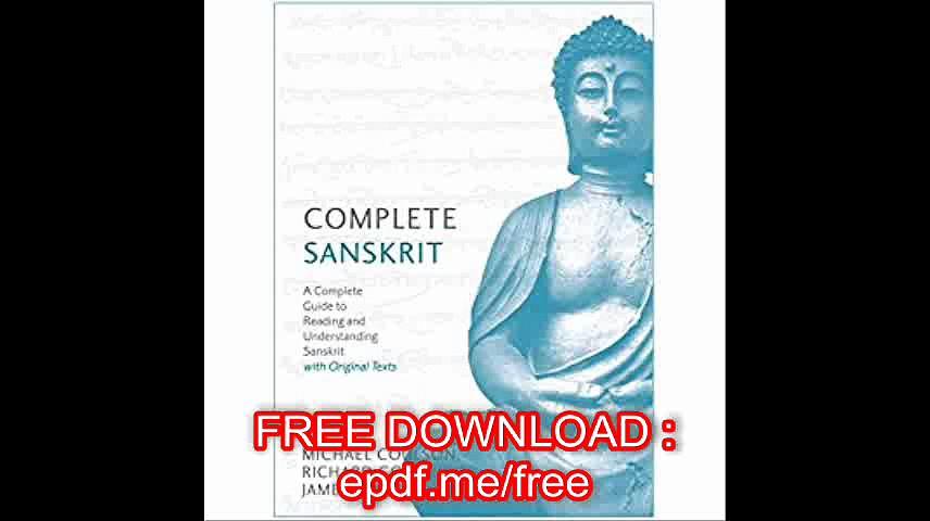 Complete Sanskrit A Comprehensive Guide to Reading and Understanding Sanskrit, with Original Texts