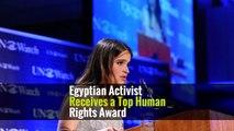 Egyptian Activist Receives a Top Human Rights Award