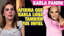 Karla Panini dice que Karla Luna también fue INFIEL