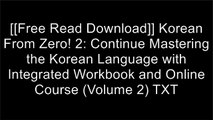 [Yu47T.F.R.E.E R.E.A.D D.O.W.N.L.O.A.D] Korean From Zero! 2: Continue Mastering the Korean Language with Integrated Workbook and Online Course (Volume 2) by Mr. George Trombley, Mr. Reed Bullen, Ms. Jiyoon Kim, Mrs. Myunghee Ham [R.A.R]