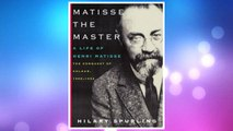 Download PDF Matisse the Master: A Life of Henri Matisse: The Conquest of Colour, 1909-1954 FREE