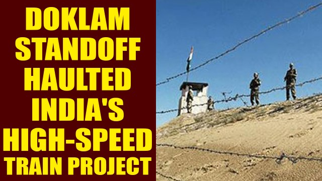 Doklam standoff delayed high-speed train project in South India   Oneindia News