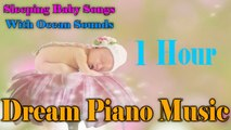 Sleeping Baby Songs - 1 Hour Dreams Piano Music With Ocean Sounds To Put Your Baby To Sleep