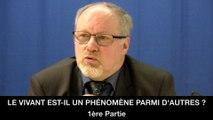 I. Le vivant est-il un phénomène parmi d'autres ?, Philippe TOUCHET