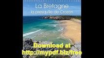 La Bretagne La Presqu'ile De Crozon 2018 Photos D'une Region Cotiere Exceptionnelle. (Calvendo Nature) (French Edition)