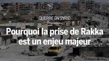 Guerre en Syrie : pourquoi la prise de Rakka est un enjeu majeur