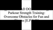 [xqF8D.[F.r.e.e] [R.e.a.d] [D.o.w.n.l.o.a.d]] Parkour Strength Training: Overcome Obstacles for Fun and Fitness by Ryan Ford, Ben MusholtJason JonesJulie AngelCarl Paoli P.P.T