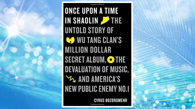 Download PDF Once Upon a Time in Shaolin: The Untold Story of the Wu-Tang Clan's Million-Dollar Secret Album, the Devaluation of Music, and America's New Public Enemy No. 1 FREE