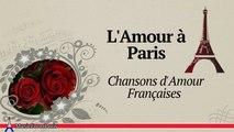 Les Chansonniers - L'Amour à Paris | Chansons d'Amour Françaises (French Love Songs)