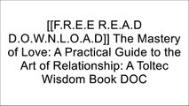 [2ueSd.[F.R.E.E D.O.W.N.L.O.A.D]] The Mastery of Love: A Practical Guide to the Art of Relationship: A Toltec Wisdom Book by Don Miguel RuizDon Miguel Ruizdon Miguel Ruiz  Jr.Don Miguel Ruiz [T.X.T]