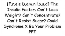 [Z3ufl F R E E R E A D D O W N L O A D] The Insulin Factor  Cant Lose Weight? Cant Concentrate? Cant Resist Sugar? Could Syndrome X Be Your Problem by Antony HaynesCheryle R  HartAntony J Haynes [P D F]