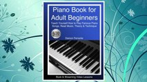 Download PDF Piano Book for Adult Beginners: Teach Yourself How to Play Famous Piano Songs, Read Music, Theory & Technique (Book & Streaming Video Lessons) FREE