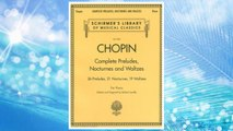 Download PDF Complete Preludes, Nocturnes & Waltzes: 26 Preludes, 21 Nocturnes, 19 Waltzes for Piano (Schirmer's Library of Musical Classics) FREE