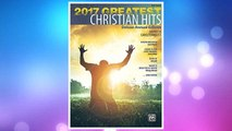 Download PDF 2017 Greatest Christian Hits: Deluxe Annual Edition (Greatest Hits) FREE