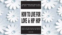 Download PDF How to Live for Love & Hip Hop: Learn to Live Your Passion as Ms. Hennessey Speaks to World Star Hip Hop Artists FREE
