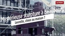 Mystérieuse sculpture à Beaubourg : levrette, chien ou maison ?