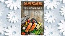 Download PDF Dampfgaren für Einsteiger Unwiderstehliche Rezepte inklusive Tipps und Tricks für den Dampfgarer (German Edition) FREE