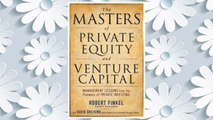 Download PDF The Masters of Private Equity and Venture Capital: Management Lessons from the Pioneers of Private Investing FREE