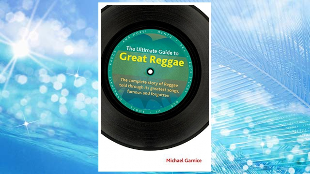 Download PDF The Ultimate Guide to Great Reggae: The Complete Story of Reggae Told Through Its Greatest Songs, Famous and Forgotten (Popular Music History) FREE