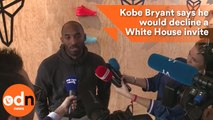 Kobe Bryant says he would decline a White House invite