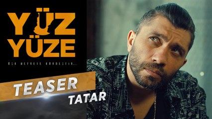 Yüz Yüze | Karakter Teaser - Tatar