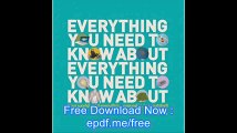 Everything You Need to Know About Everything Your world, and everything around it, in a nutshell