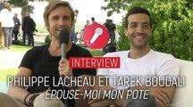 """Philippe Lacheau (Epouse-moi mon pote) : """"Ce film, Tarek l'a fait parce qu'il est amoureux de moi !"""""""