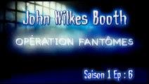 S01E06 John Wilkes Booth - Opération Fantômes